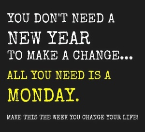 you don't need a new year to make a change all you need is a monday